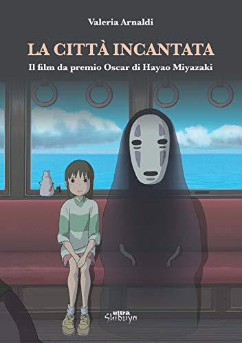 La città incantata. Il film da premio Oscar di Miyazaki