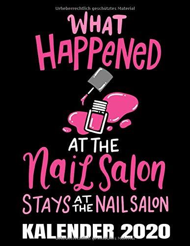 What Happened At The Nail Salon Kalender 2020: Nagelstudio - Nageldesignerin Kalender Terminplaner Buch - Jahreskalender - Wochenkalender - Jahresplaner
