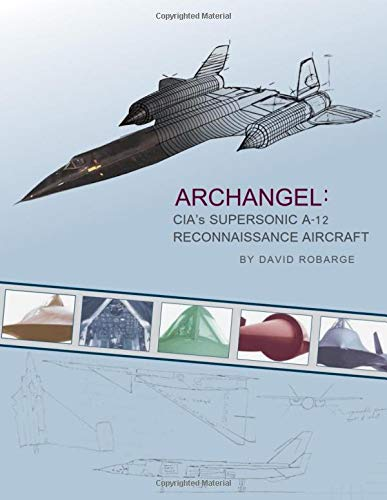 Archangel: CIA's Supersonic A-12 Reconnaissance Aircraft