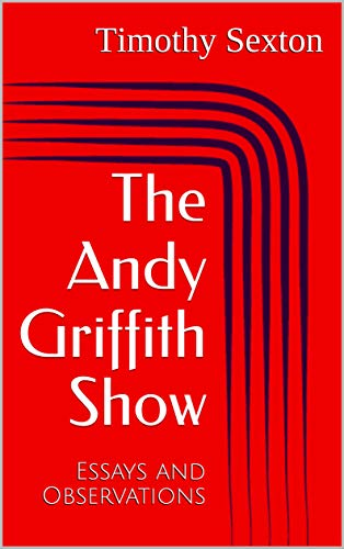 The Andy Griffith Show: Essays and Observations