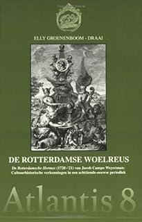 De Rotterdamse Woelreus: De Rotterdamsche Hermes (1720-'21 Van Jacob Campo Weyerman : Cultuurhistorische Verkenningen in Een Achttiende-Eeuwse Peri)