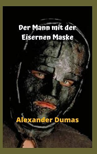 Der Mann mit der Eisernen Maske: Ein wahres Rätsel, ein Geheimnis, ein Terror und ein großes Geheimnis, die eiserne Maske, eine schockierende Geschichte.
