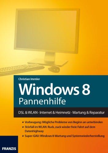 Windows 8 Pannenhilfe: DSL & WLAN - Internet & Heimnetz - Wartung & Reparatur (Franzis Taschenbuch)