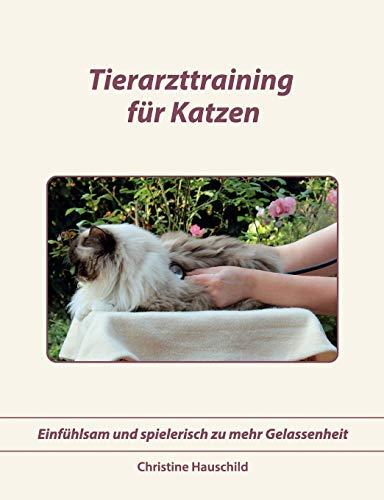 Tierarzttraining für Katzen: Einfühlsam und spielerisch zu mehr Gelassenheit: Einfhlsam und spielerisch zu mehr Gelassenheit