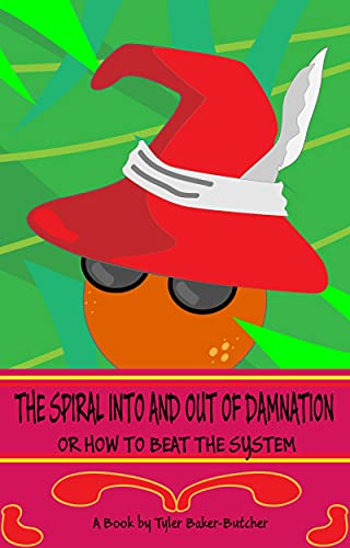 THE SPIRAL INTO AND OUT OF DAMNATION : OR HOW TO BEAT...