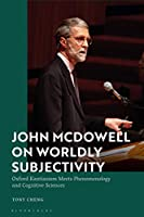 John Mcdowell on Worldly Subjectivity: Oxford Kantianism Meets Phenomenology and Cognitive Sciences