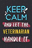 Keep calm and let the veterinarian handle it: Vet doctor & Graduation funny 2021 diary notebook perfect christmas & new year gift journal