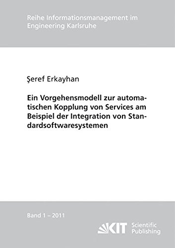 Ein Vorgehensmodell zur automatischen Kopplung von Services am Beispiel der Integration von Standardsoftwaresystemen (Reihe Informationsmanagement im ... im Ingenieurwesen (IMI))