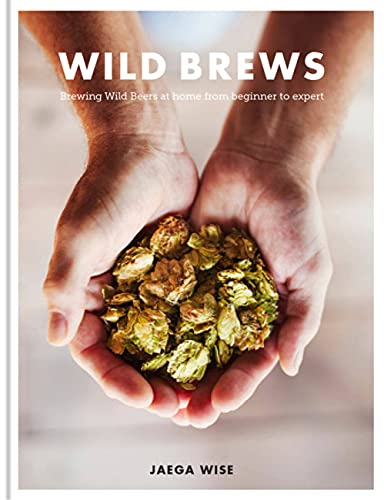 Wild Brews: Brewing wild beers at home, from beginner to expert