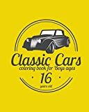 Classic Cars Coloring Book for Boys ages 16 years old: A collection of the 55 best classic cars in the world | Relaxation coloring pages for kids, adults, boys and car lovers (Best Cars Coloring Book)