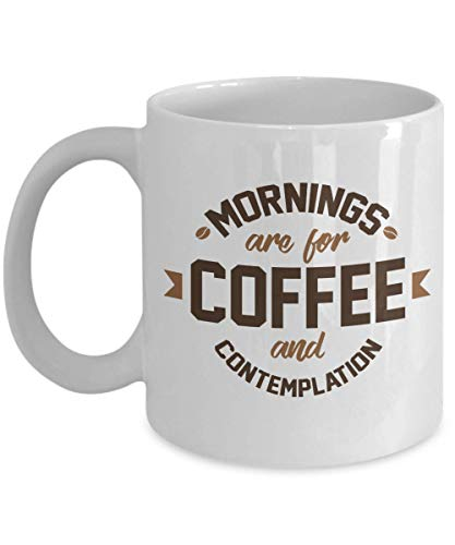 WTOMUG Mornings are for Coffee and Contemplation White Ceramic Novelty Inspirational Coffee Tea Mug, Pen Cup, Stuff, Deacutecor,and Ornament for A Morning Person Comtemplative Men Or Women (11oz)