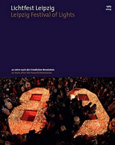 Lichtfest Leipzig - Leipzig Festival of Lights: 20 Jahre nach der Friedlichen Revolution - 20 Years after the Peaceful Revolution