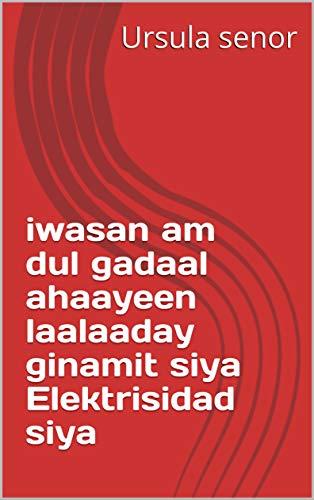 iwasan am dul gadaal ahaayeen laalaaday ginamit siya Elektrisidad siya (Italian Edition)