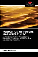 """FORMATION OF FUTURE MARKETERS' HIPC: FORMING INFORMATION-PROFESSIONAL COMPETENCE OF FUTURE MARKETERS AS A PEDAGOGICAL PROBLEM""""."""