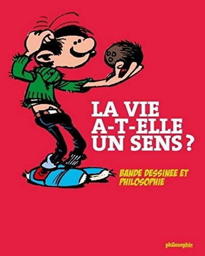 La vie a-t-elle un sens ?: Bande dessinée et philosophie.