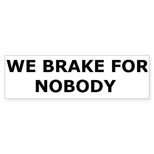 CafePress We Brake for Nobody 10'x3' Rectangle Bumper Sticker Car Decal