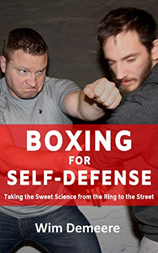 Boxing for Self-Defense: Taking the Sweet Science from the Ring to the Street
