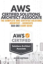 AWS Certified Solutions Architect Associate: The Complete AWS Certified Solutions Architect – Associate SAA-C02 Exam Guide