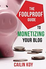 The Foolproof Guide to Monetizing Your Blog by Cailin Koy (2014-03-22) Paperback