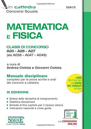 Matematica e fisica. Classi di concorso A20-A26-A27 (ex A038-A047-A049). Manuale disciplinare completo per le prove scritte e orali dei concorsi a cattedra. Con espansione online