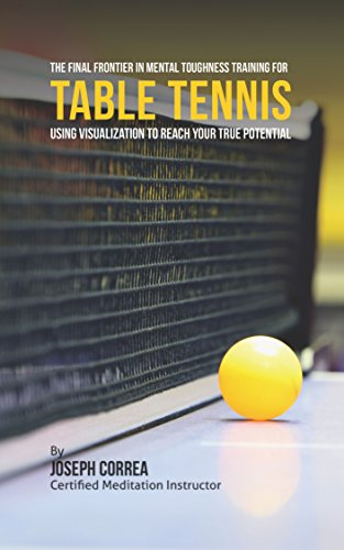 The Final Frontier in Mental Toughness Training for Table Tennis: Using Visualization to Reach Your True Potential