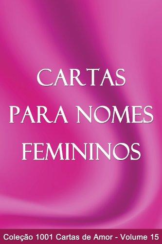 Cartas para Nomes Femininos (1001 Cartas de Amor Livro 15) (Portuguese Edition)