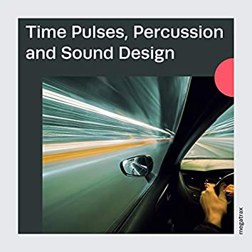 Time Pulses, Percussion And Sound Design