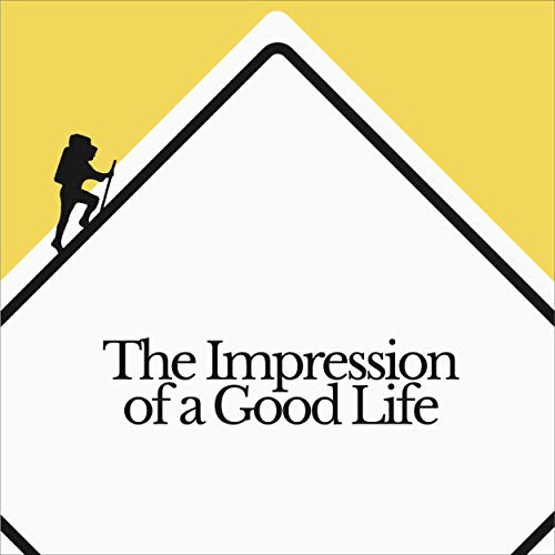 The Impression of a Good Life Audiobook By Anthony Tenaglier cover art