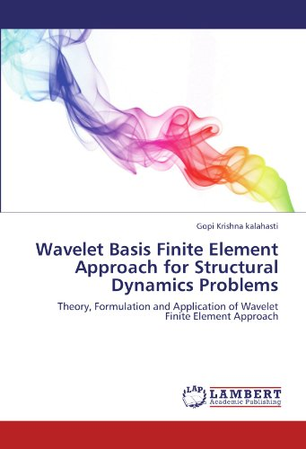 Wavelet Basis Finite Element Approach for Structural Dynamics Problems: Theory, Formulation and Application of Wavelet Finite Element Approach