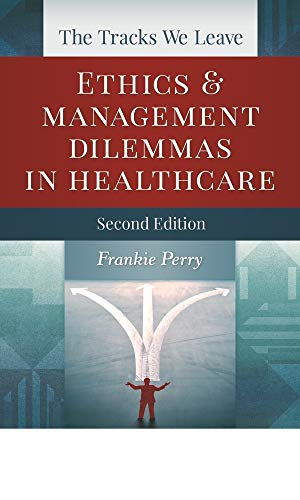 The Tracks We Leave: Ethics and Management Dilemmas in Healthcare, Second Edition (ACHE Management)