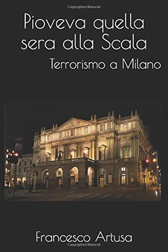 Pioveva quella sera alla Scala: Terrorismo a Milano