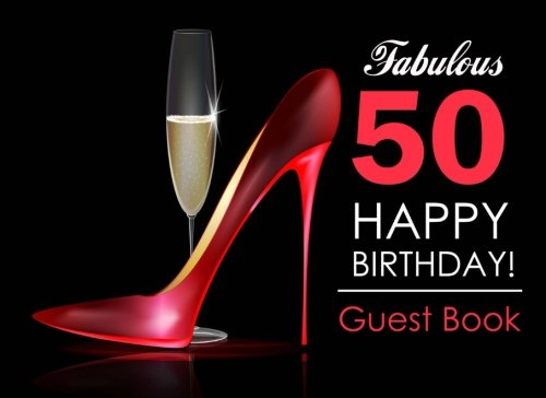 Fabulous 50 Happy Birthday Guest Book: 50th Birthday Guest Book for Women with Red Stilettos & Champagne Cover, Message Book for 50th Birthday Party, Keepsake Gift