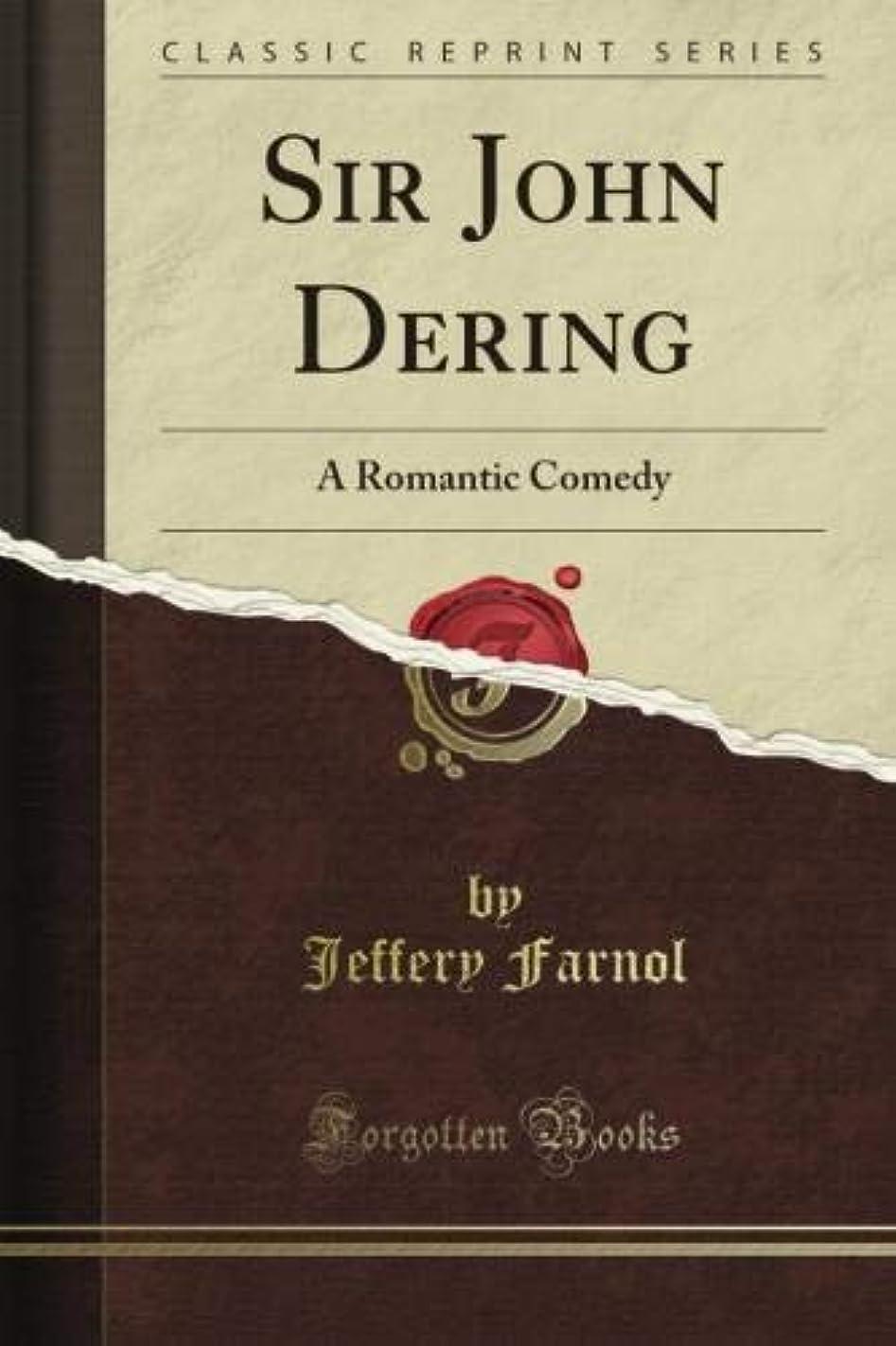 注入周辺スノーケルSir John Dering: A Romantic Comedy (Classic Reprint)