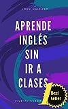 Aprende Inglés: Sin ir a clases (Aprende Inglés Sin ir a Clases nº 1)