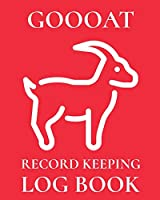 Goooat Record Keeping Log Book: Farm Management Log Book - 4-H and FFA Projects - Beef Calving Book - Breeder Owner - Goat Index - Business Accountability - Raising Dairy Goats