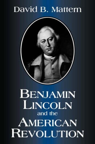 biographies of the american revolutions Benjamin Lincoln and American Revolution