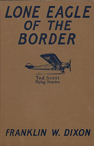 The Lone Eagle of the Border, or Ted Scott and the Diamond Smugglers (Ted Scott Flying Stories #8) (English Edition)