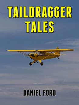 Taildragger Tales: My Late-Blooming Romance with a Piper Cub and Her Younger Sisters by [Daniel Ford]