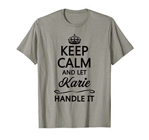 KEEP CALM and let KARIE Handle It | Funny Name Gift - T-Shirt