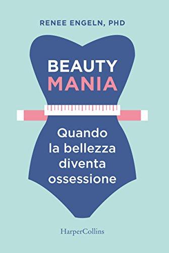 Beauty mania: Quando la bellezza diventa un'ossessione