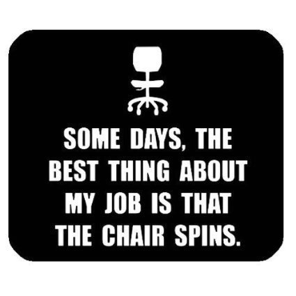 Echonie Funny Quotes Mouse Pad, Some Days, The Best Thing About My Job is That The Chair Spins Non-Slip Rubber Mousepad Gaming Mouse Pad Mat