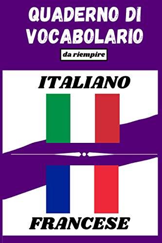 quaderno di vocabolario Italiano-Francese: Quaderno a due colonne da compilare per lavorare e arricchire il proprio vocabolario   Pagine numerate   Indice   Comodo formato (15,2x22,8 cm)   100 pagine