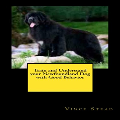 Train and Understand Your Newfoundland Dog with Good Behavior audiobook cover art