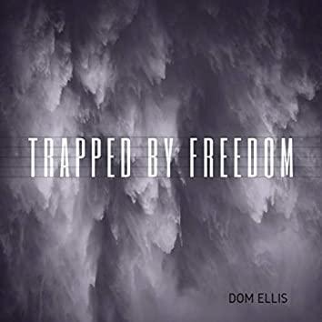 Trapped by Freedom