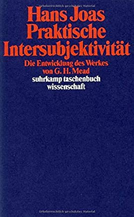 Praktische Intersubjektivität: Die Entwicklung des Werkes von George Herbert Mead