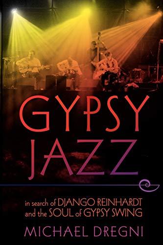 Gypsy Jazz: In Search of Django Reinhardt and the Soul of Gypsy Swing