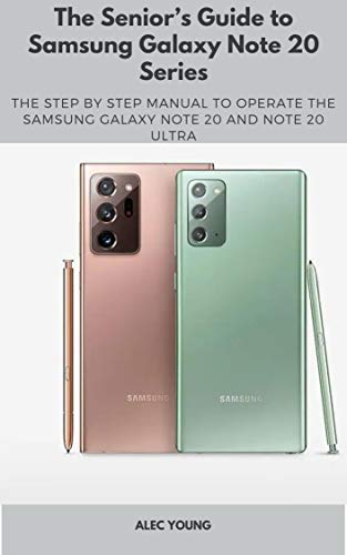 The Senior's Guide to Samsung Galaxy Note 20 Series: The Step by Step Manual to Operate the Samsung Galaxy Note 20 and Note 20 Ultra