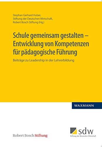 Schule gemeinsam gestalten – Entwicklung von Kompetenzen für pädagogische Führung: Beiträge zu Leadership in der Lehrerbildung