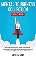 Mental Toughness Collection 3-in-1 Book: How to Influence People + Daily Self-Discipline + Stoicism in Modern Life. Gain Perseverance, Resilience, and Overcome Procrastination + 30 Day Plan