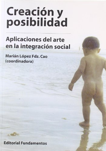 Creación y posibilidad: Aplicaciones del arte en la integración social: 296 (Ciencia / Psicología)